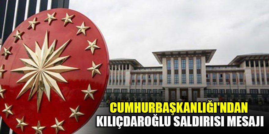 Cumhurbaşkanlığı'ndan Kılıçdaroğlu saldırısı mesajı…