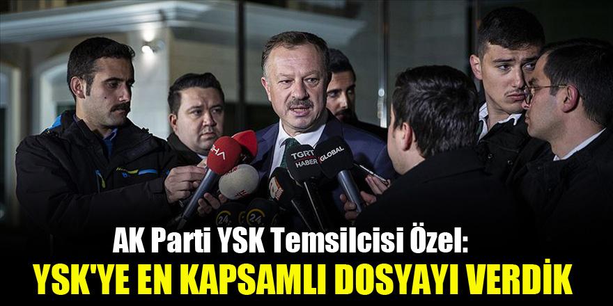 AK Parti YSK Temsilcisi Özel: Bugüne kadar YSK'ye en kapsamlı dosyayı verdik…