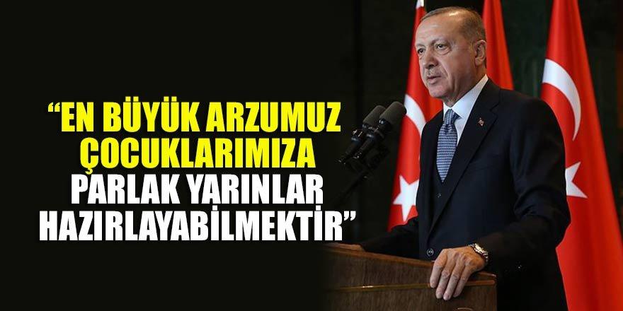 Cumhurbaşkanı Erdoğan: En büyük arzumuz çocuklarımıza parlak yarınlar hazırlayabilmektir