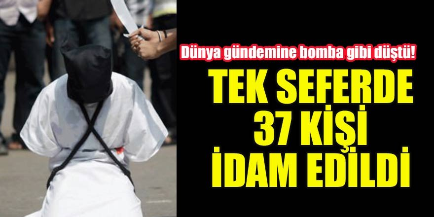 Tek seferde 37 kişi idam edildi