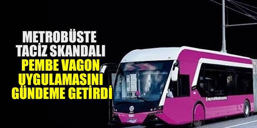 Metrobüste taciz skandalı pembe vagon uygulamasını gündeme getirdi