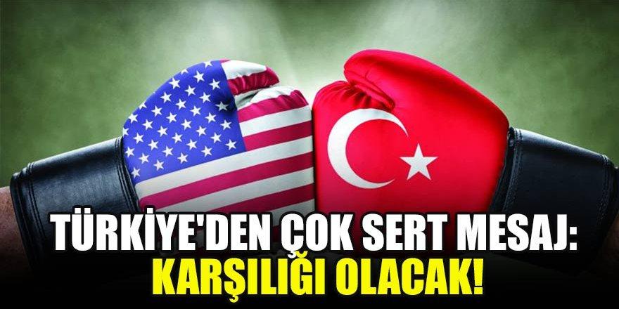 Türkiye'den çok sert mesaj: Karşılığı olacak!