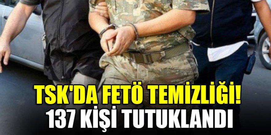 TSK'da FETÖ temizliği! 137 kişi tutuklandı