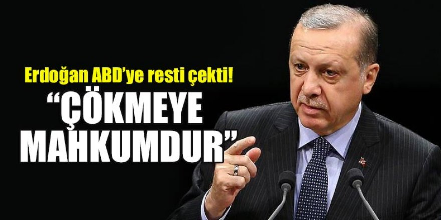 Erdoğan ABD'ye resti çekti! Çökmeye mahkumdur