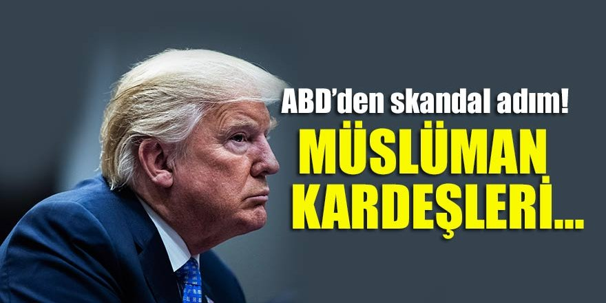 ABD'den skandal adım! Müslüman Kardeşleri…