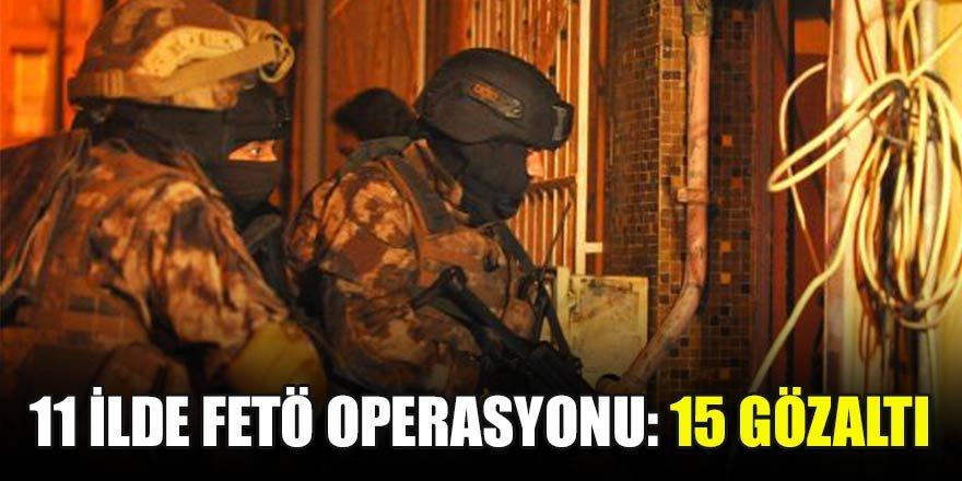 11 ilde FETÖ/PDY'ye operasyon…
