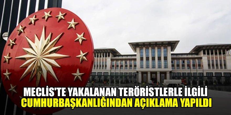 Meclis'te yakalanan teröristlerle ilgili Cumhurbaşkanlığından açıklama yapıldı