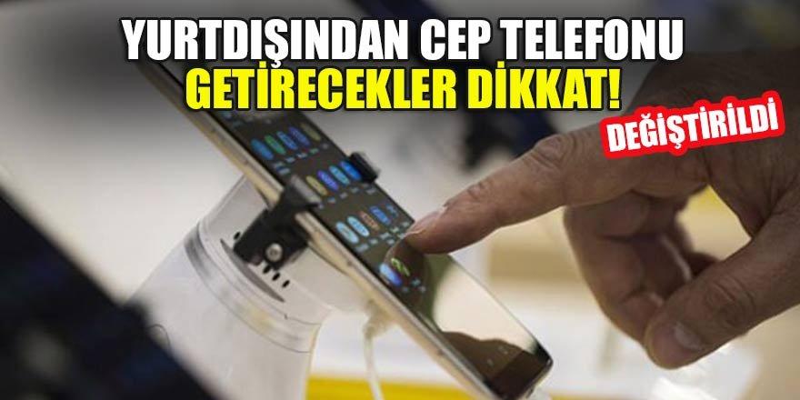 Yurtdışından cep telefonu getirecekler dikkat! Değiştirildi