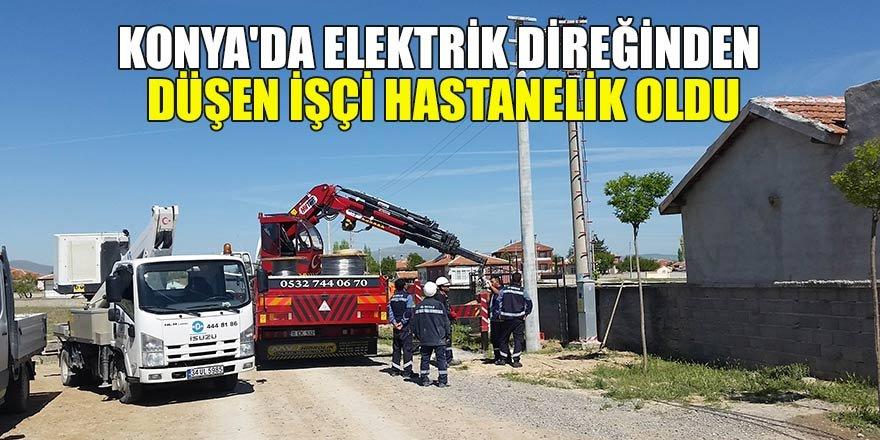 Konya'da elektrik direğinden düşen işçi hastanelik oldu