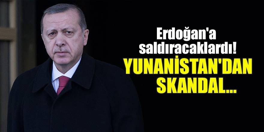 Erdoğan'a saldıracaklardı! Yunanistan'dan skandal...