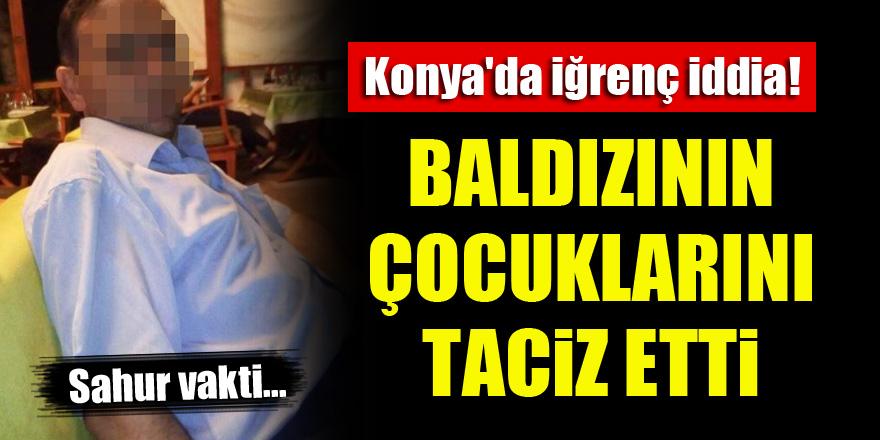 Konya'da iğrenç iddia...Baldızının çocuklarını taciz etti!