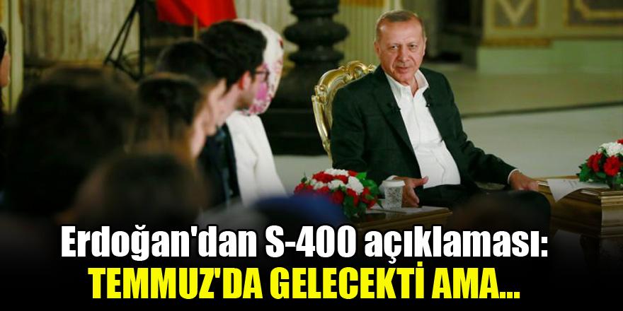 Erdoğan'dan S-400 açıklaması: Temmuz'da gelecekti ama...