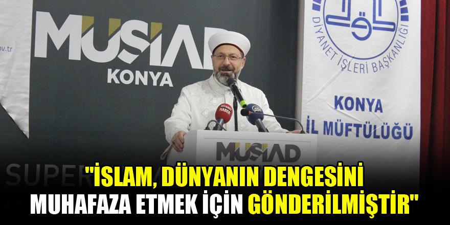 Diyanet İşleri Başkanı Ali Erbaş: İslam, dünyanın dengesini muhafaza etmek için gönderilmiştir