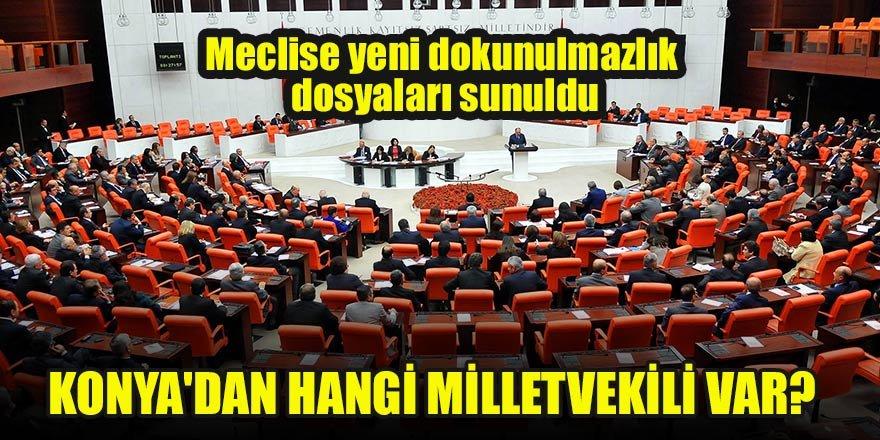 Meclise yeni dokunulmazlık dosyaları sunuldu Konya'dan hangi milletvekili var?