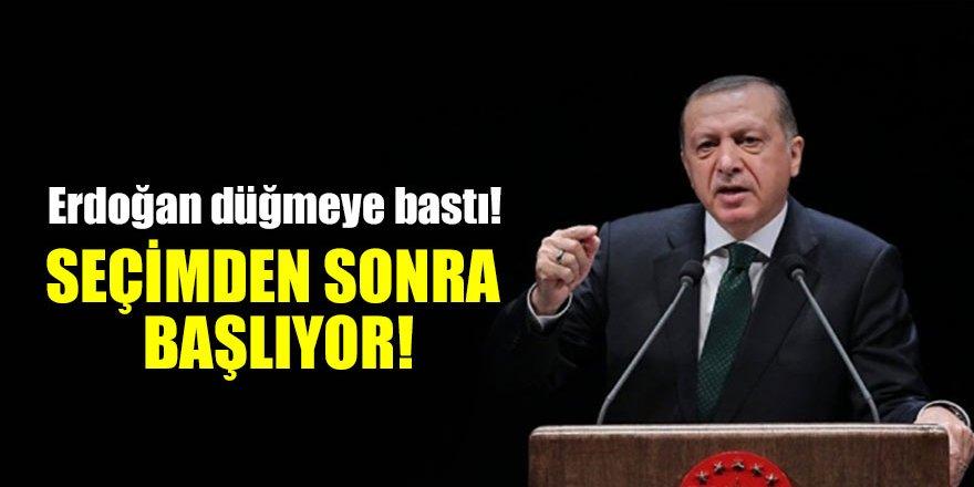 Erdoğan düğmeye bastı! Seçimden sonra başlıyor