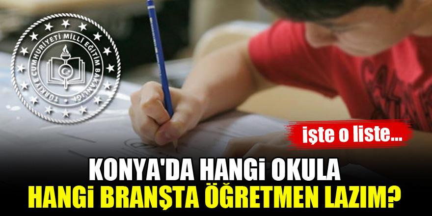 Konya'da hangi okula hangi branşta öğretmen lazım? İşte açıklanan o liste...