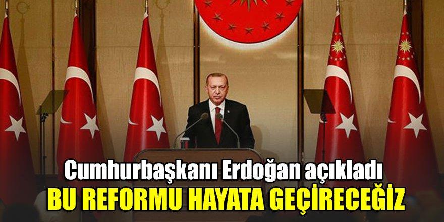 Cumhurbaşkanı Erdoğan: Bu reformu hayata geçireceğiz