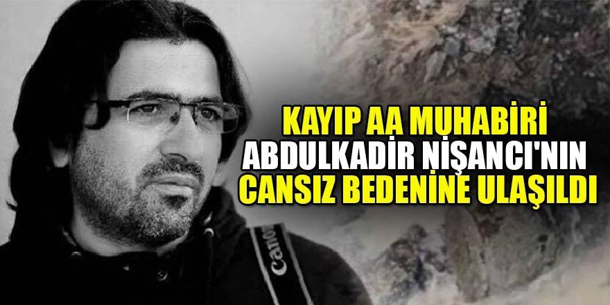 Kayıp AA muhabiri Abdulkadir Nişancı'nın cesedi bulundu