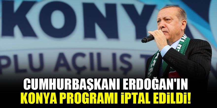 Cumhurbaşkanı Erdoğan'ın Konya programı iptal edildi!