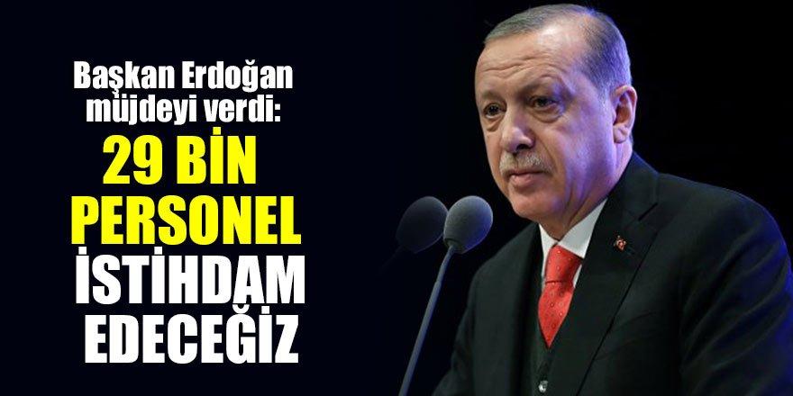 Cumhurbaşkanı Erdoğan müjdeyi verdi: 29 bin personel istihdam edeceğiz