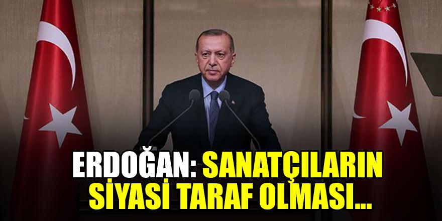 Erdoğan: Sanatçıların siyasi taraf olması...