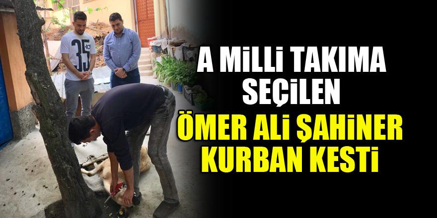 A Milli Takıma seçilen Ömer Ali Şahiner kurban kesti
