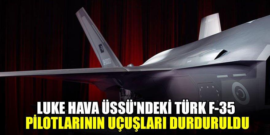 Luke Hava Üssü'ndeki Türk F-35 pilotlarının uçuşları durduruldu