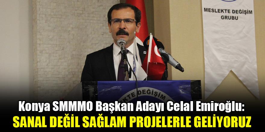 Konya SMMMO Başkan Adayı Celal Emiroğlu: Sanal değil sağlam projelerle geliyoruz