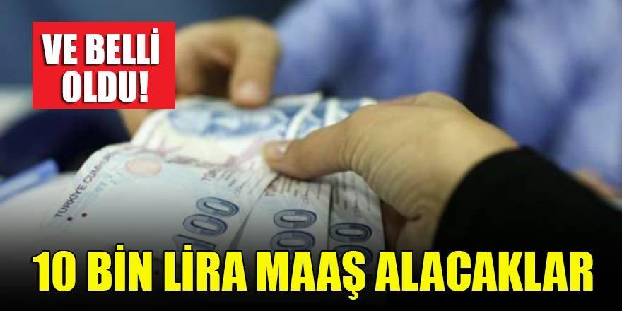 Ve belli oldu! 10 bin lira maaş alacaklar