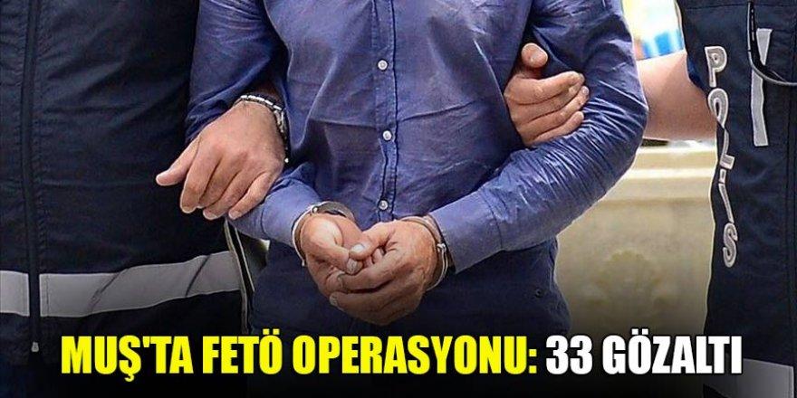 Muş'ta FETÖ operasyonu: 33 gözaltı