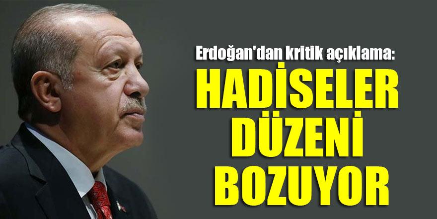 Başkan Erdoğan'dan kritik açıklama: Hadiseler düzeni bozuyor