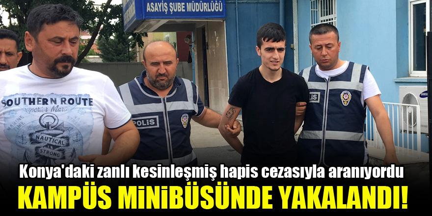 Konya'daki zanlı kesinleşmiş hapis cezasıyla aranıyordu...Kampüs minibüsünde yakalandı!