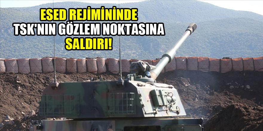 Esed rejimininde TSK'nın gözlem noktasına saldırı!