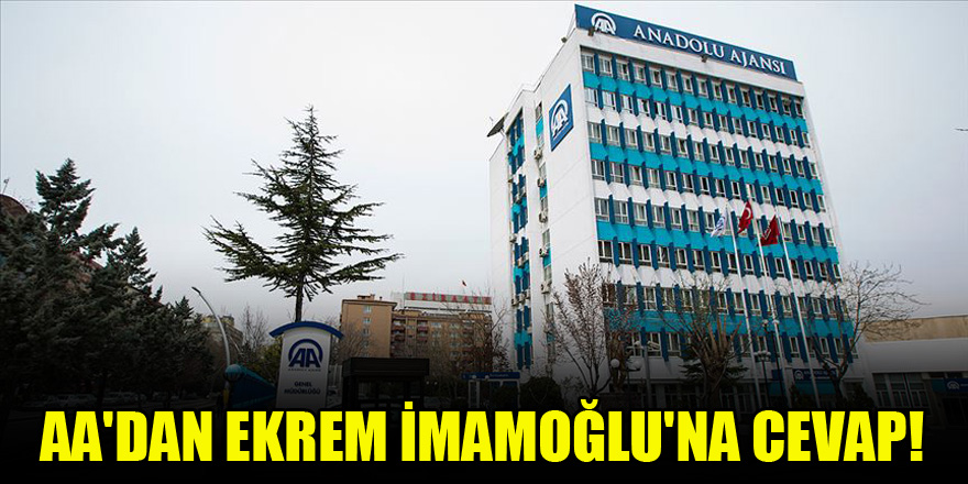 AA'dan Ekrem İmamoğlu'na cevap!