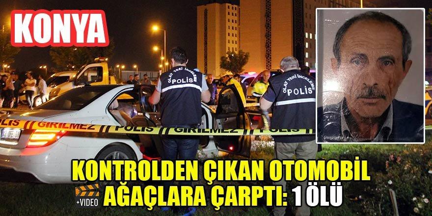 Konya'da kontrolden çıkan otomobil ağaçlara çarptı: 1 ölü