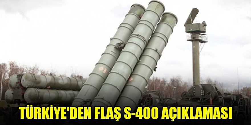 Türkiye'den flaş S-400 açıklaması
