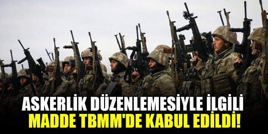 Askerlik düzenlemesiyle ilgili madde TBMM'de kabul edildi!