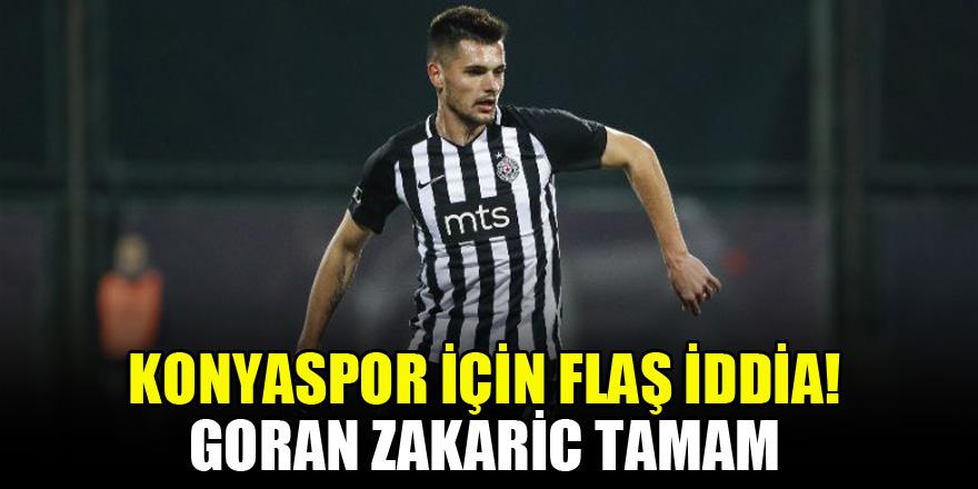 Konyaspor için flaş iddia! Goran Zakaric tamam