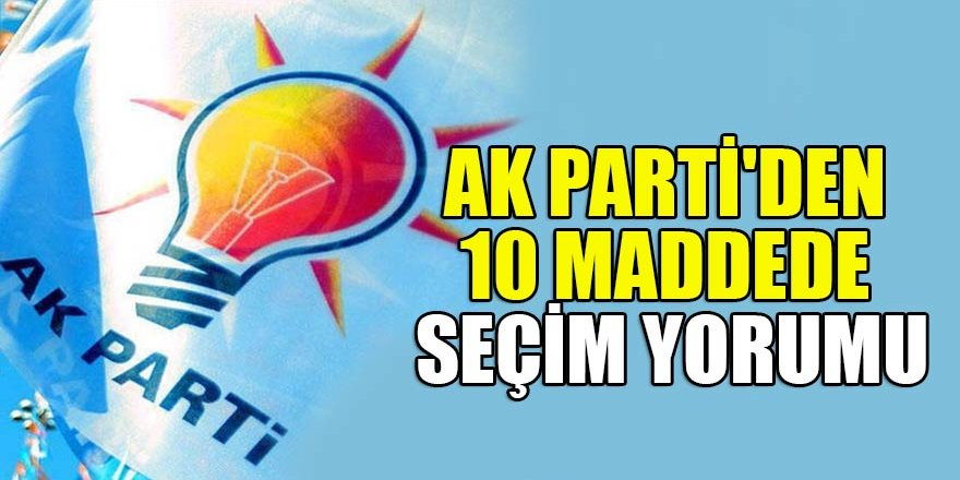 İstanbul seçimleri sonrasında AK Parti'den 10 maddede seçim yorumu