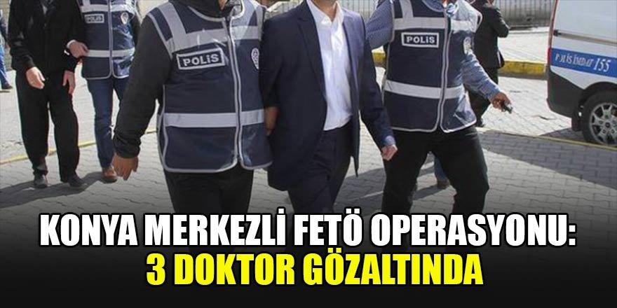 Konyamerkezli FETÖ/PDY operasyonu:  3 doktor gözaltında