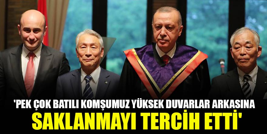 Erdoğan: 'Pek çok Batılı komşumuz yüksek duvarlar arkasına saklanmayı tercih etti'