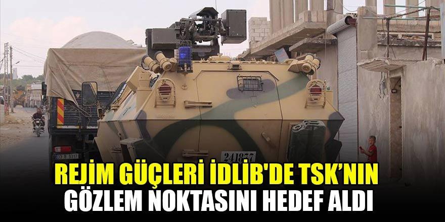 Rejim güçleri İdlib'de TSK gözlem noktasının yakınını hedef aldı
