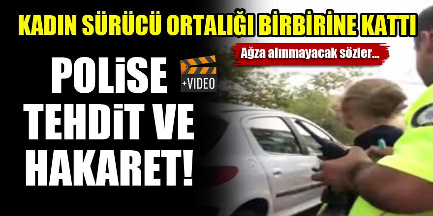 Kadın sürücü ortalığı birbirine kattı...Polise tehdit ve hakaret!
