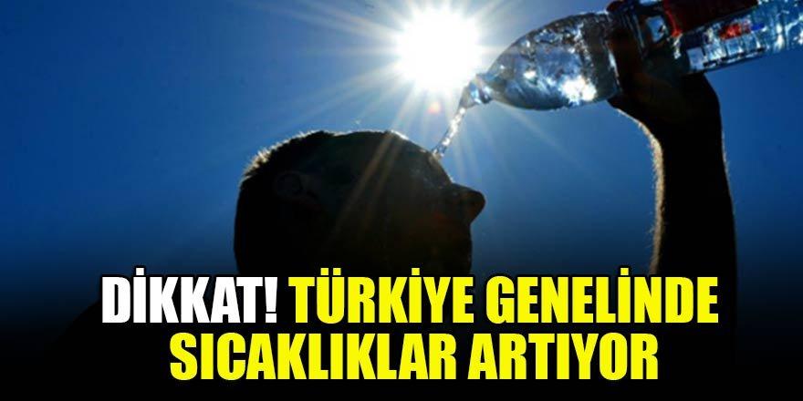 Dikkat! Türkiye genelinde sıcaklıklar artıyor