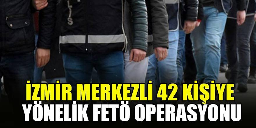 İzmir merkezli 42 kişiye yönelik FETÖ operasyonu