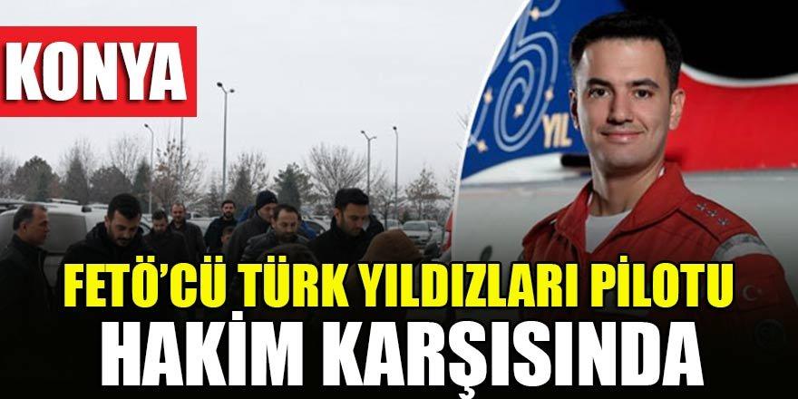 FETÖ'cü Türk Yıldızları pilotu Konya'da hakim karşısında