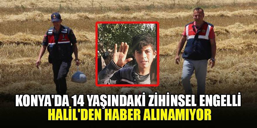 Konya'da 14 yaşındaki zihinsel engelli Halil'den haber alınamıyor