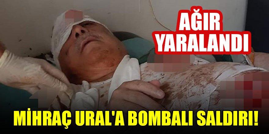 Mihraç Ural'a bombalı saldırı!  Ağır yaralandı