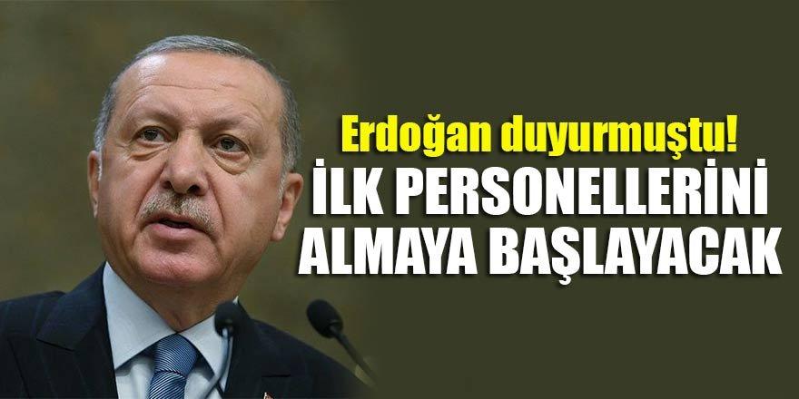 Erdoğan duyurmuştu! İlk personellerini almaya başlayacak