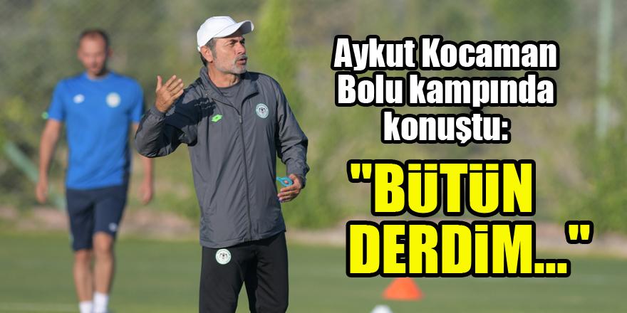 Konyaspor Teknik Direktörü Aykut Kocaman: Bütün derdim...